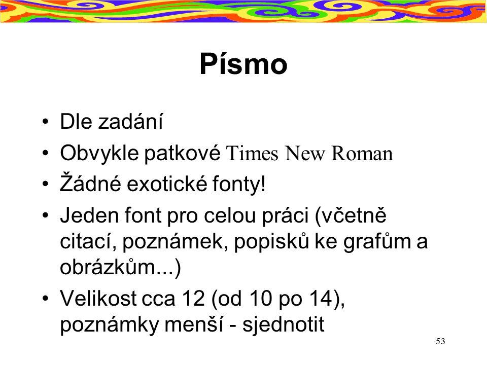 Písmo Dle zadání Obvykle patkové Times New Roman Žádné exotické fonty!