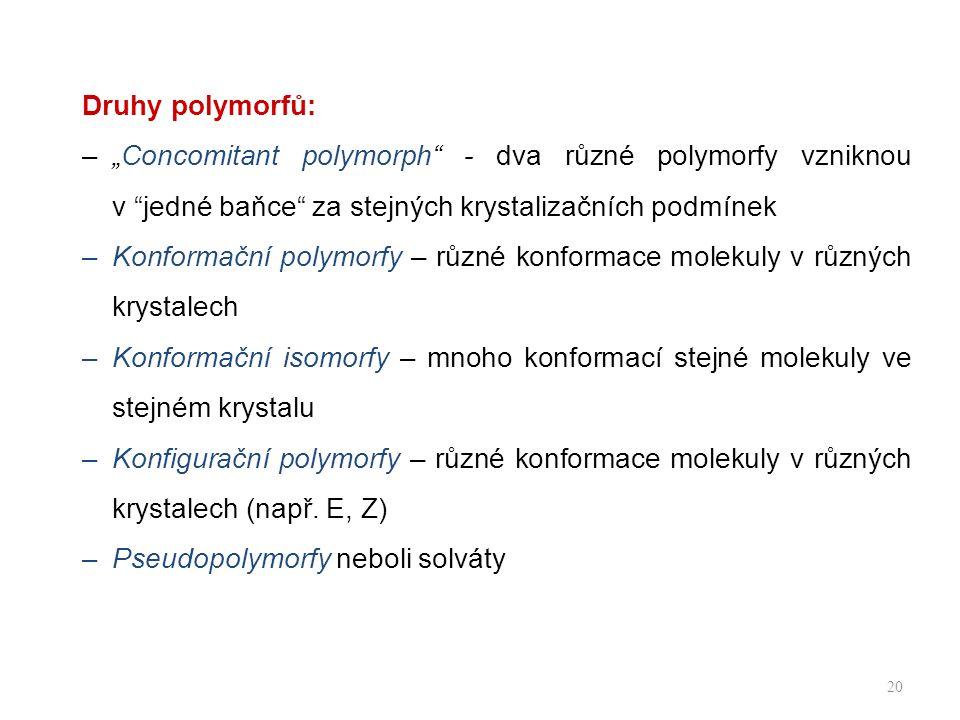 """Druhy polymorfů: """"Concomitant polymorph - dva různé polymorfy vzniknou v jedné baňce za stejných krystalizačních podmínek."""