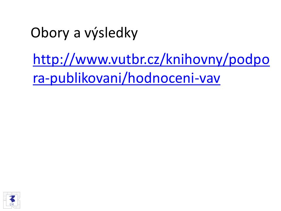 Obory a výsledky http://www.vutbr.cz/knihovny/podpora-publikovani/hodnoceni-vav