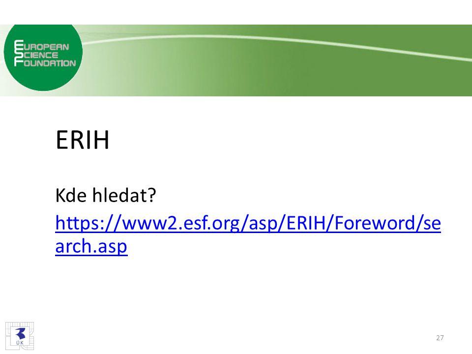 ERIH Kde hledat https://www2.esf.org/asp/ERIH/Foreword/search.asp