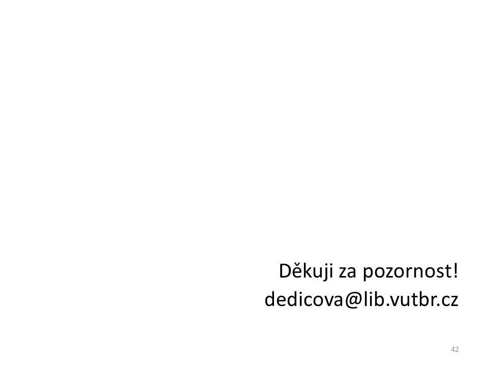 Děkuji za pozornost! dedicova@lib.vutbr.cz