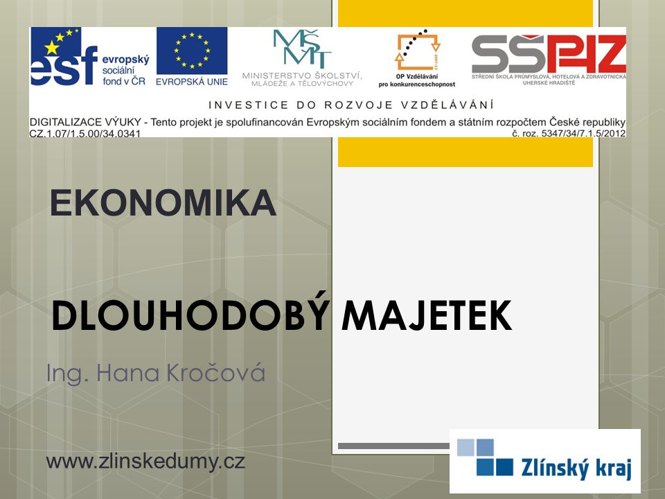 EKONOMIKA DLOUHODOBÝ MAJETEK Ing. Hana Kročová www.zlinskedumy.cz