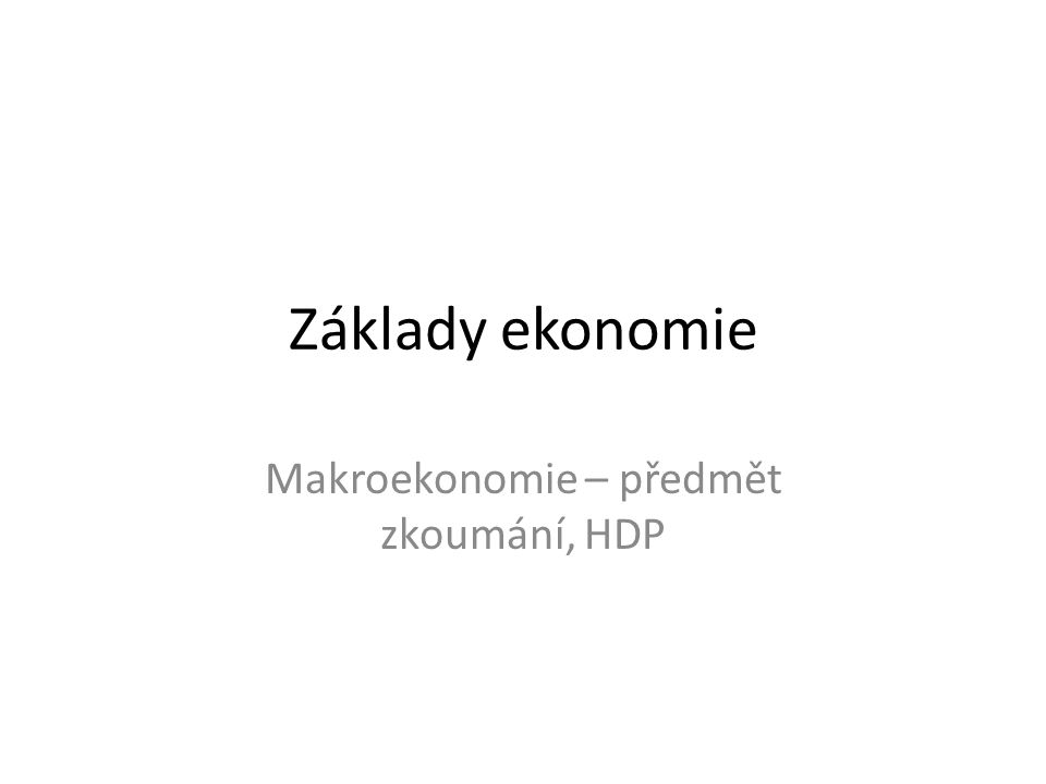 Makroekonomie – předmět zkoumání, HDP