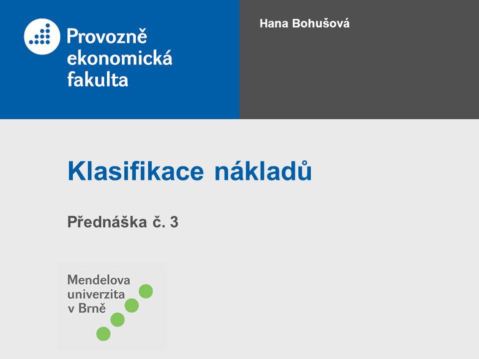 Hana Bohušová Klasifikace nákladů Přednáška č. 3