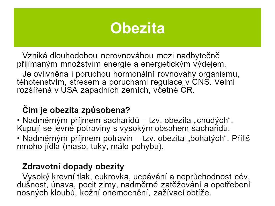 Obezita Vzniká dlouhodobou nerovnováhou mezi nadbytečně přijímaným množstvím energie a energetickým výdejem.