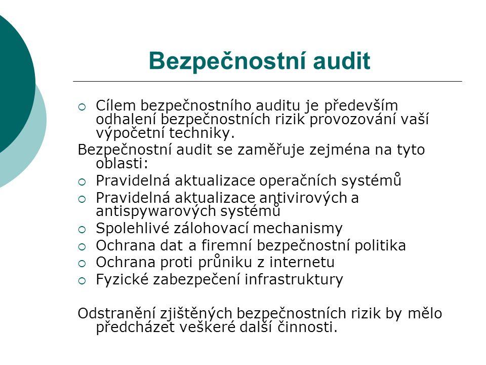 Bezpečnostní audit Cílem bezpečnostního auditu je především odhalení bezpečnostních rizik provozování vaší výpočetní techniky.