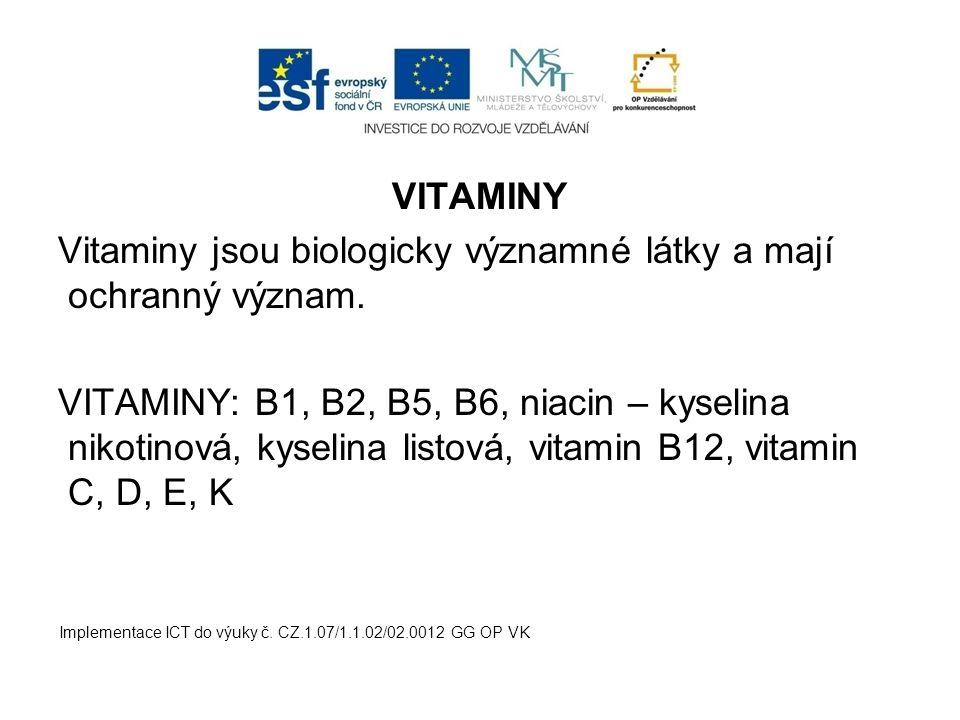 Vitaminy jsou biologicky významné látky a mají ochranný význam.