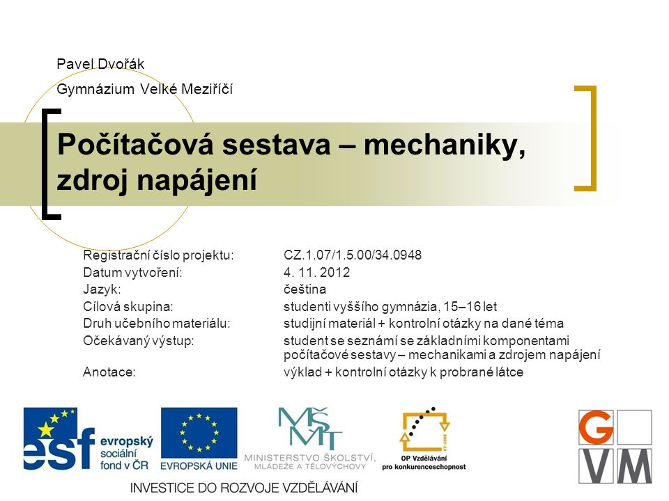 Pavel Dvořák Gymnázium Velké Meziříčí Počítačová sestava – mechaniky, zdroj napájení