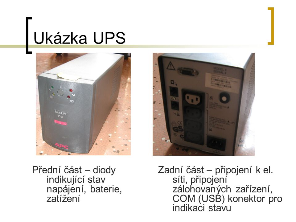 Ukázka UPS Přední část – diody indikující stav napájení, baterie, zatížení.