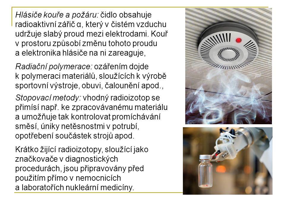 Hlásiče kouře a požáru: čidlo obsahuje radioaktivní zářič α, který v čistém vzduchu udržuje slabý proud mezi elektrodami. Kouř v prostoru způsobí změnu tohoto proudu a elektronika hlásiče na ni zareaguje,
