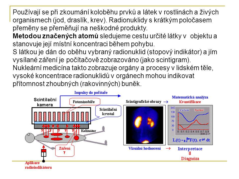 Používají se při zkoumání koloběhu prvků a látek v rostlinách a živých organismech (jod, draslík, krev). Radionuklidy s krátkým poločasem přeměny se přeměňují na neškodné produkty.