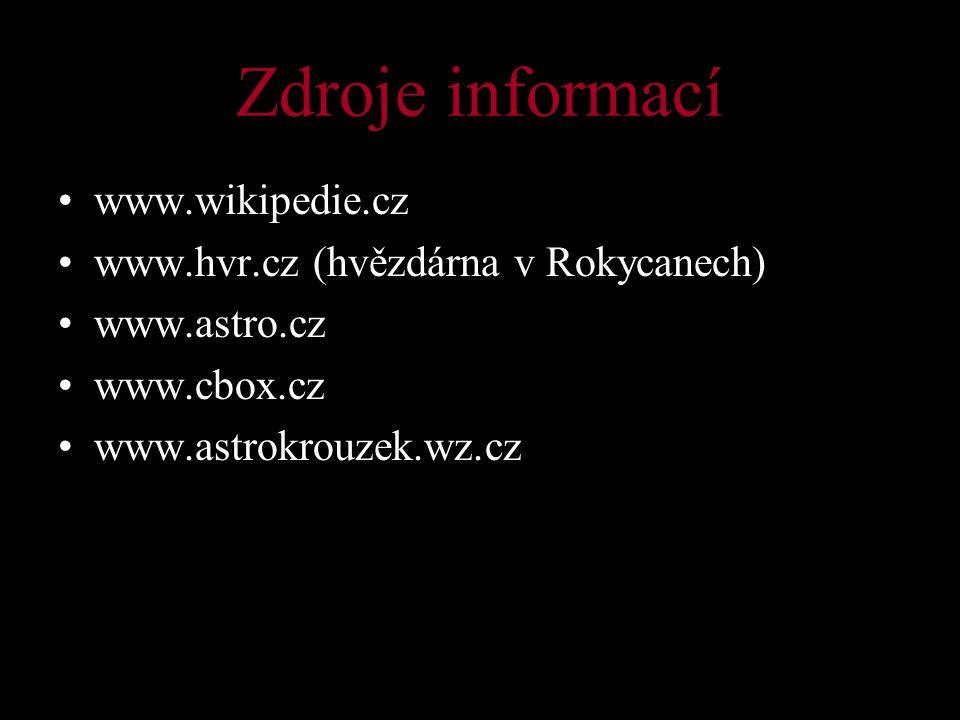 Zdroje informací www.wikipedie.cz www.hvr.cz (hvězdárna v Rokycanech)