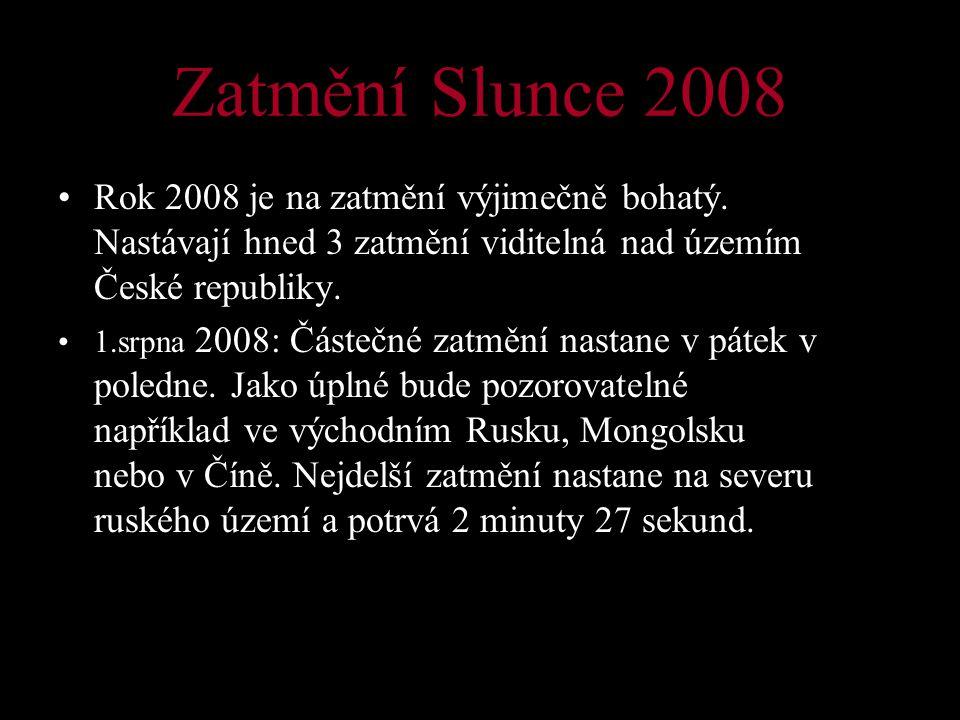 Zatmění Slunce 2008 Rok 2008 je na zatmění výjimečně bohatý. Nastávají hned 3 zatmění viditelná nad územím České republiky.
