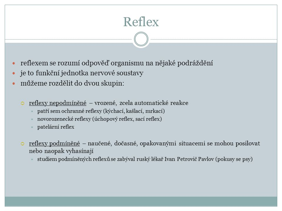 Reflex reflexem se rozumí odpověď organismu na nějaké podráždění