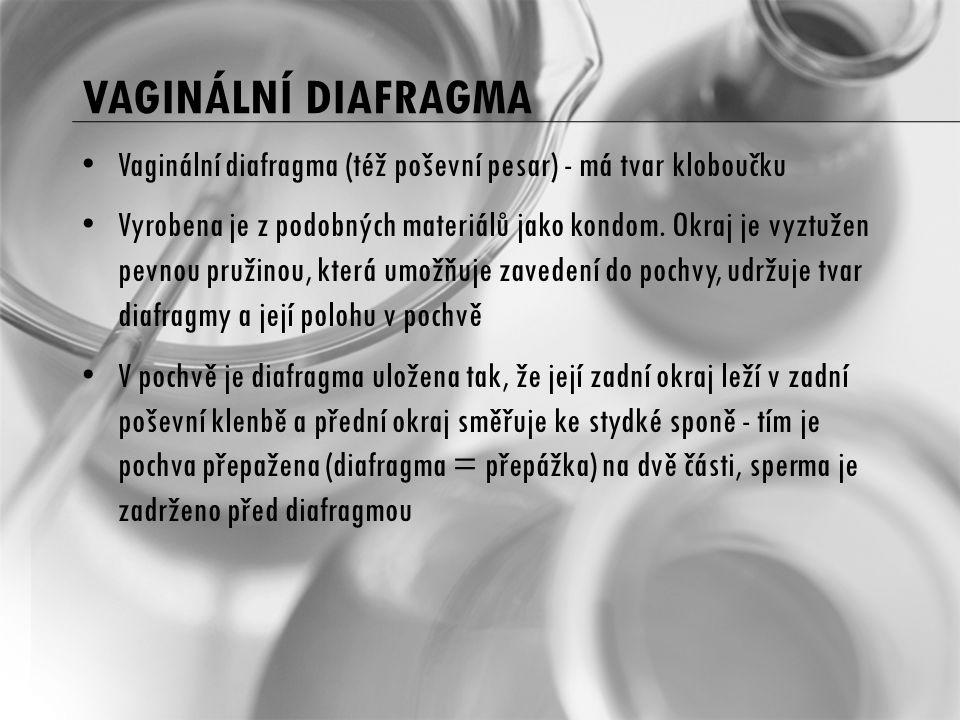 Vaginální diafragmA Vaginální diafragma (též poševní pesar) - má tvar kloboučku.