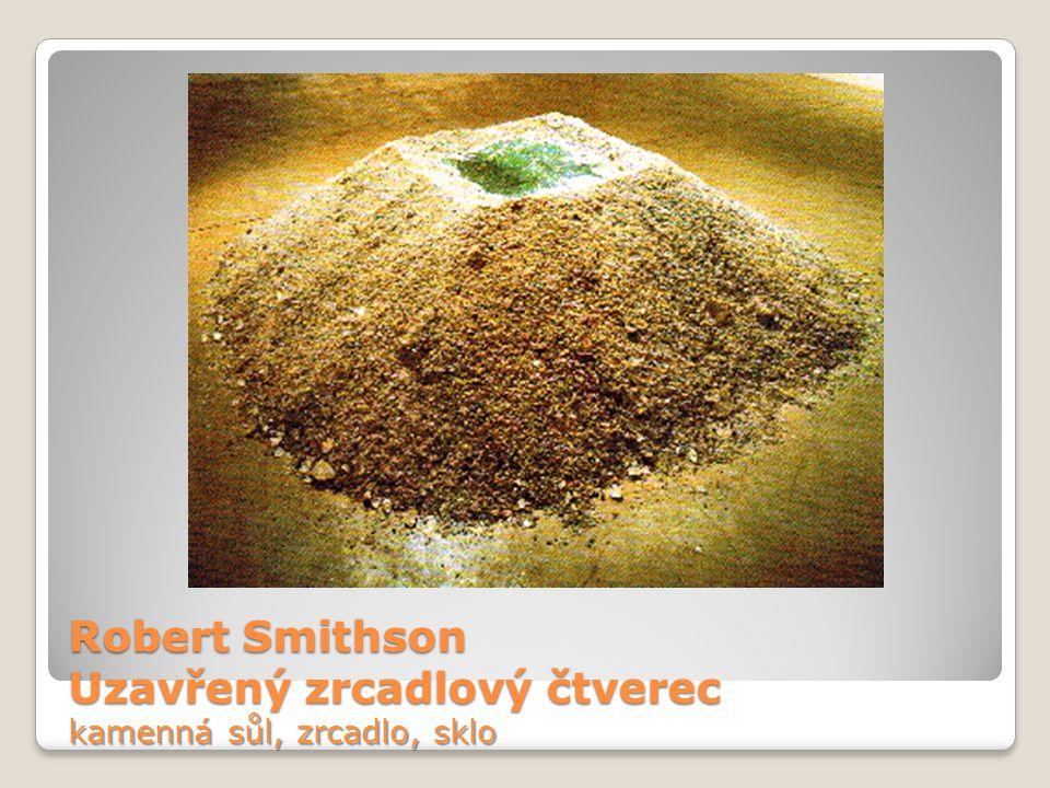 Robert Smithson Uzavřený zrcadlový čtverec kamenná sůl, zrcadlo, sklo