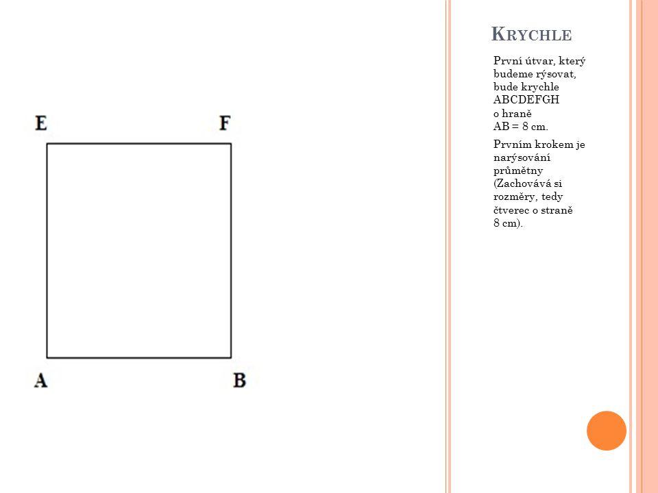 Krychle První útvar, který budeme rýsovat, bude krychle ABCDEFGH o hraně AB = 8 cm.