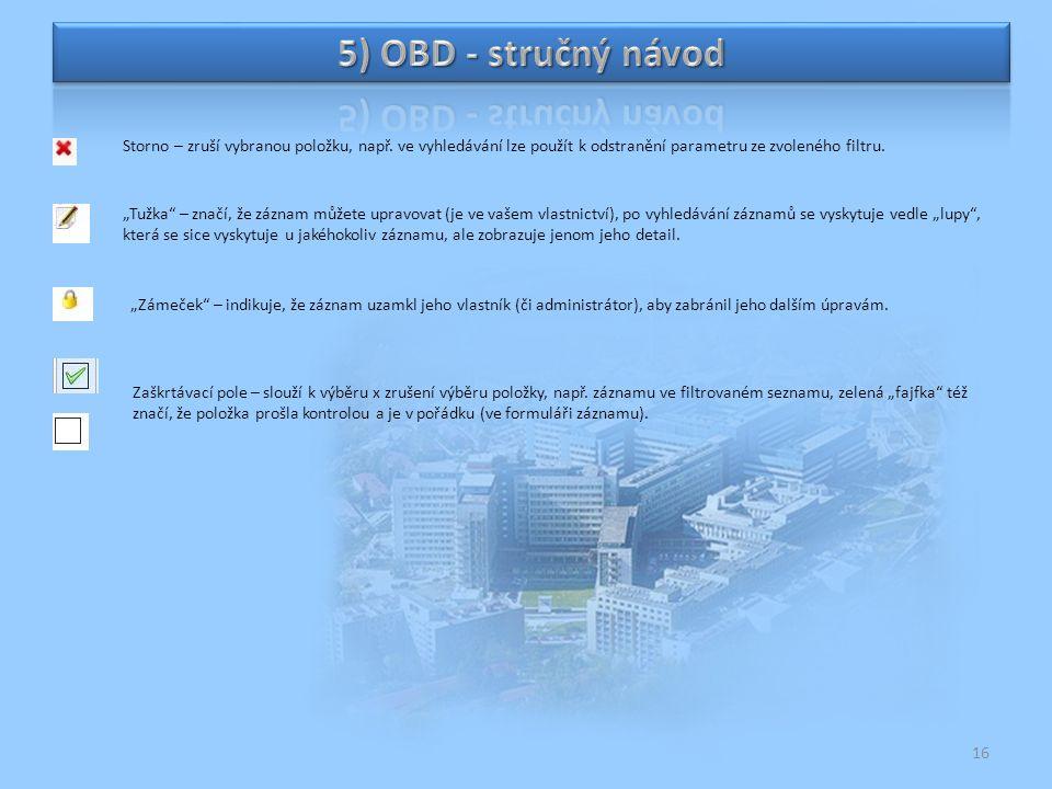 5) OBD - stručný návod Storno – zruší vybranou položku, např. ve vyhledávání lze použít k odstranění parametru ze zvoleného filtru.