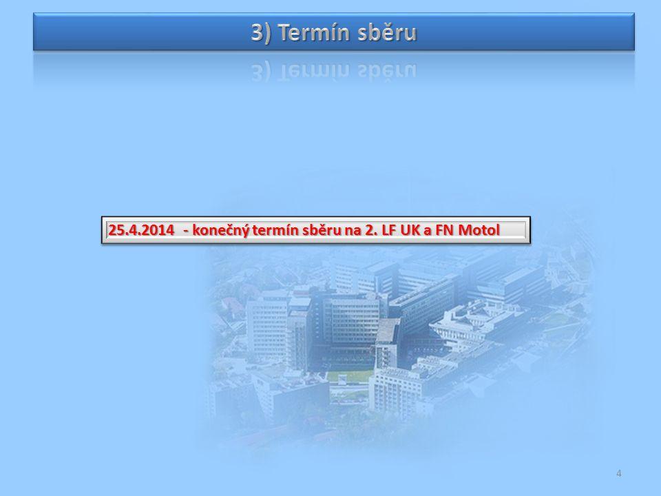 3) Termín sběru 25.4.2014 - konečný termín sběru na 2. LF UK a FN Motol