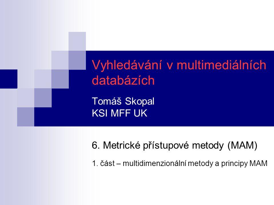 Vyhledávání v multimediálních databázích Tomáš Skopal KSI MFF UK