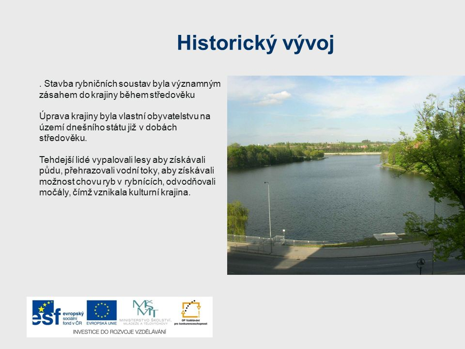 Historický vývoj . Stavba rybničních soustav byla významným