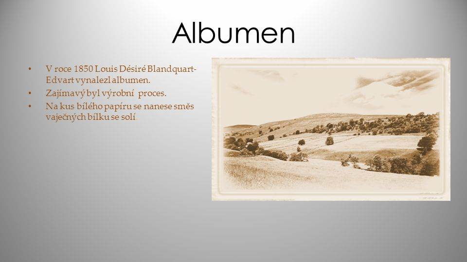 Albumen V roce 1850 Louis Désiré Blandquart-Edvart vynalezl albumen.