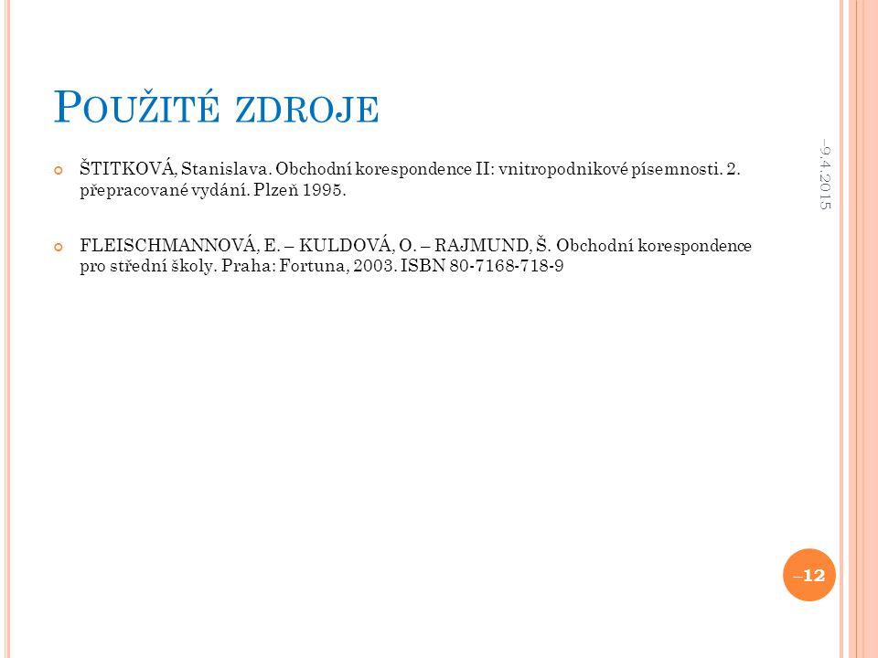 Použité zdroje 10.4.2017. ŠTITKOVÁ, Stanislava. Obchodní korespondence II: vnitropodnikové písemnosti. 2. přepracované vydání. Plzeň 1995.