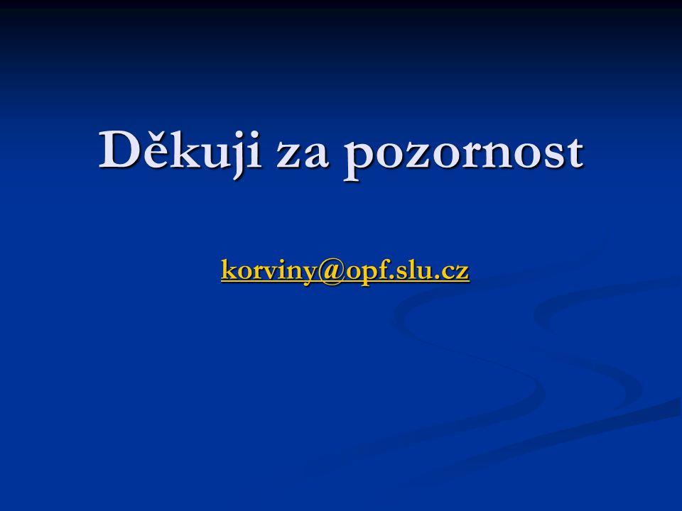 Děkuji za pozornost korviny@opf.slu.cz