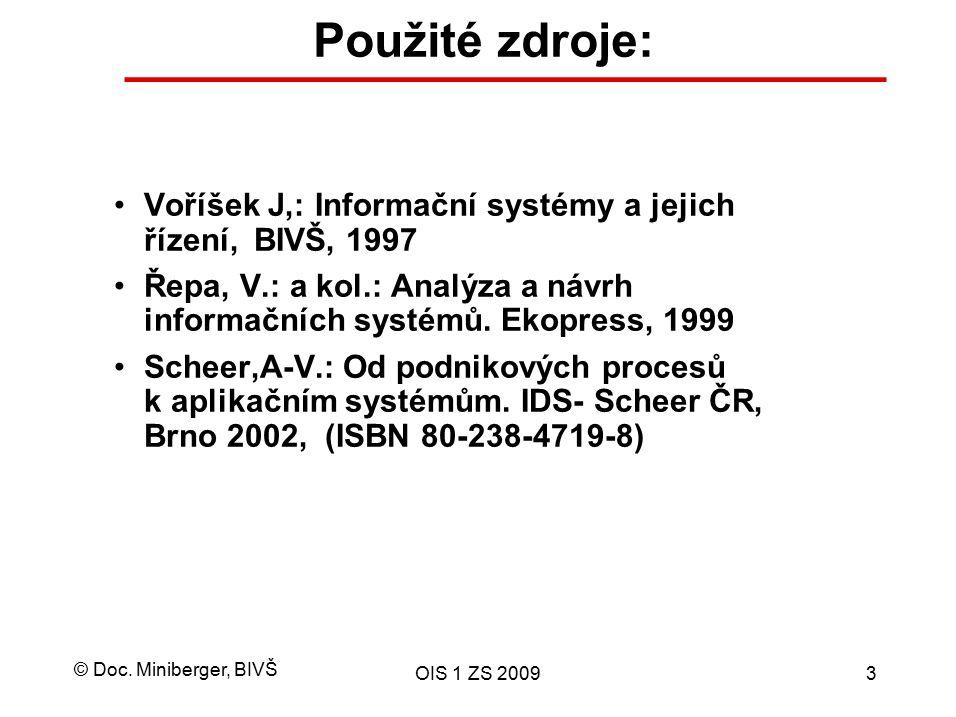 Použité zdroje: Voříšek J,: Informační systémy a jejich řízení, BIVŠ, 1997. Řepa, V.: a kol.: Analýza a návrh informačních systémů. Ekopress, 1999.