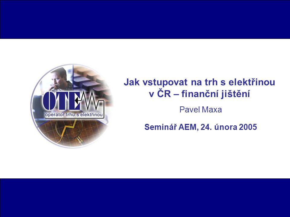Jak vstupovat na trh s elektřinou v ČR – finanční jištění Pavel Maxa