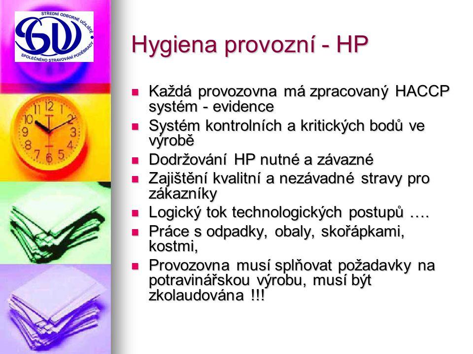 Hygiena provozní - HP Každá provozovna má zpracovaný HACCP systém - evidence. Systém kontrolních a kritických bodů ve výrobě.