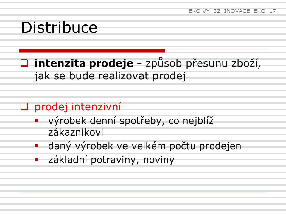 EKO VY_32_INOVACE_EKO_17 Distribuce. intenzita prodeje - způsob přesunu zboží, jak se bude realizovat prodej.