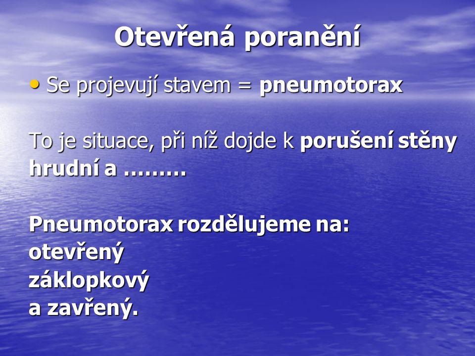 Otevřená poranění Se projevují stavem = pneumotorax