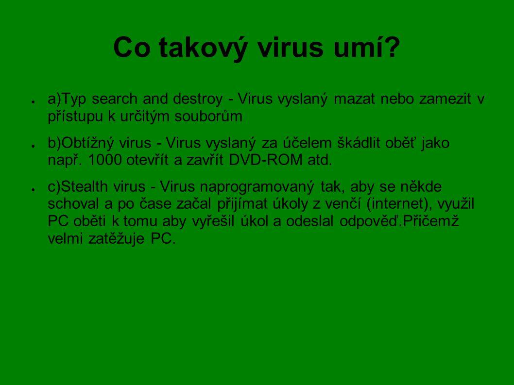 Co takový virus umí a)Typ search and destroy - Virus vyslaný mazat nebo zamezit v přístupu k určitým souborům.