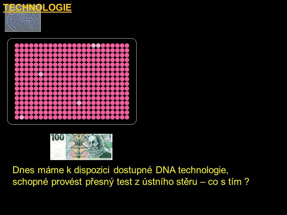 TECHNOLOGIE Dnes máme k dispozici dostupné DNA technologie, schopné provést přesný test z ústního stěru – co s tím