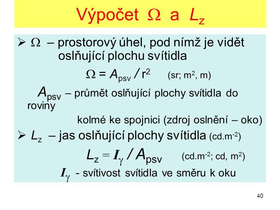 Výpočet  a Lz  – prostorový úhel, pod nímž je vidět oslňující plochu svítidla.  = Apsv / r2 (sr; m2, m)