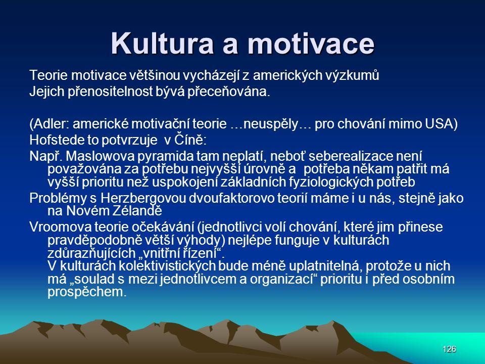 Kultura a motivace Teorie motivace většinou vycházejí z amerických výzkumů. Jejich přenositelnost bývá přeceňována.