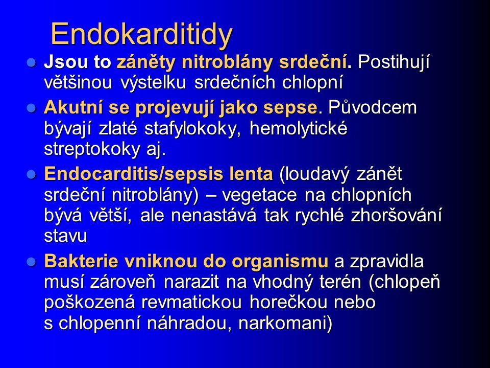 Endokarditidy Jsou to záněty nitroblány srdeční. Postihují většinou výstelku srdečních chlopní.