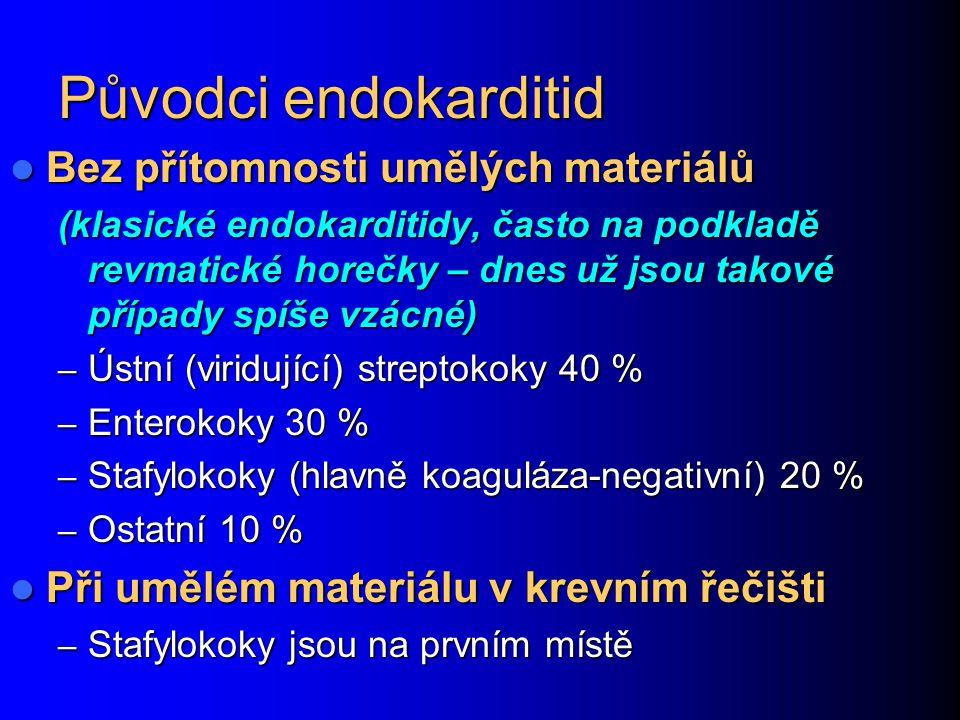 Původci endokarditid Bez přítomnosti umělých materiálů