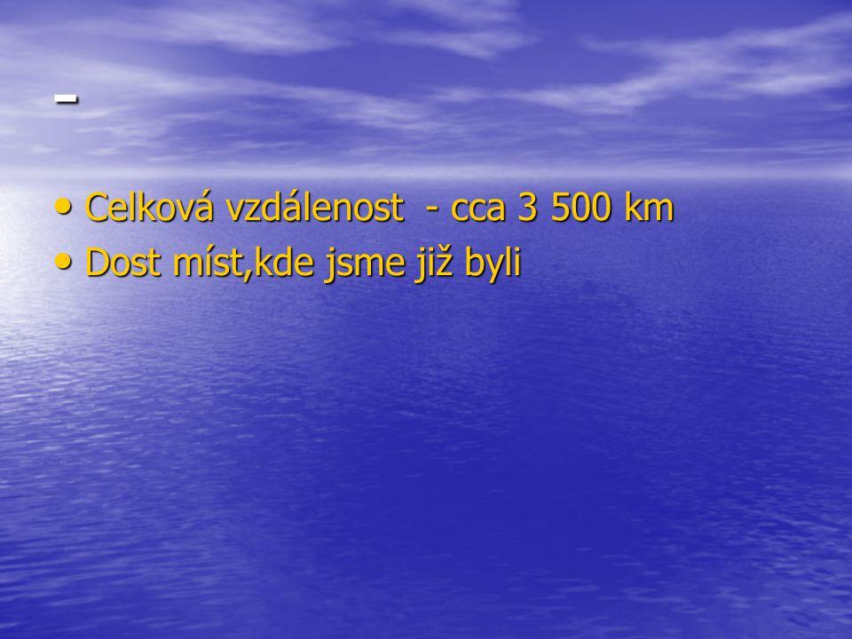 - Celková vzdálenost - cca 3 500 km Dost míst,kde jsme již byli