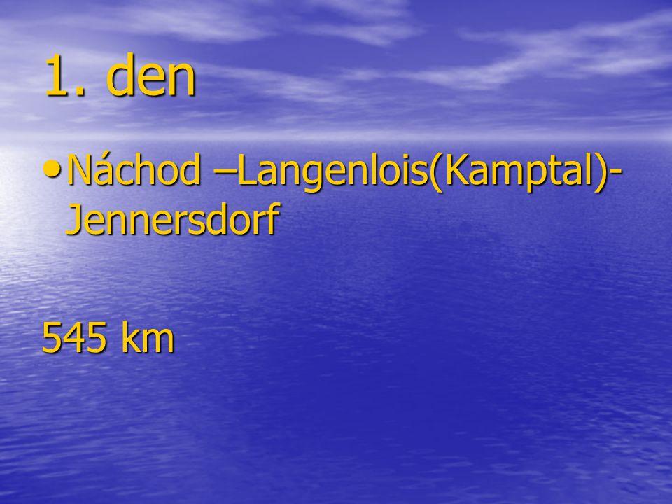 1. den Náchod –Langenlois(Kamptal)- Jennersdorf 545 km