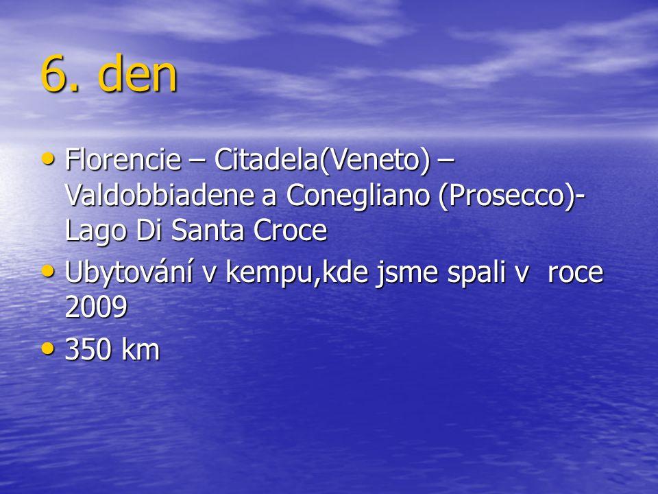 6. den Florencie – Citadela(Veneto) – Valdobbiadene a Conegliano (Prosecco)-Lago Di Santa Croce. Ubytování v kempu,kde jsme spali v roce 2009.