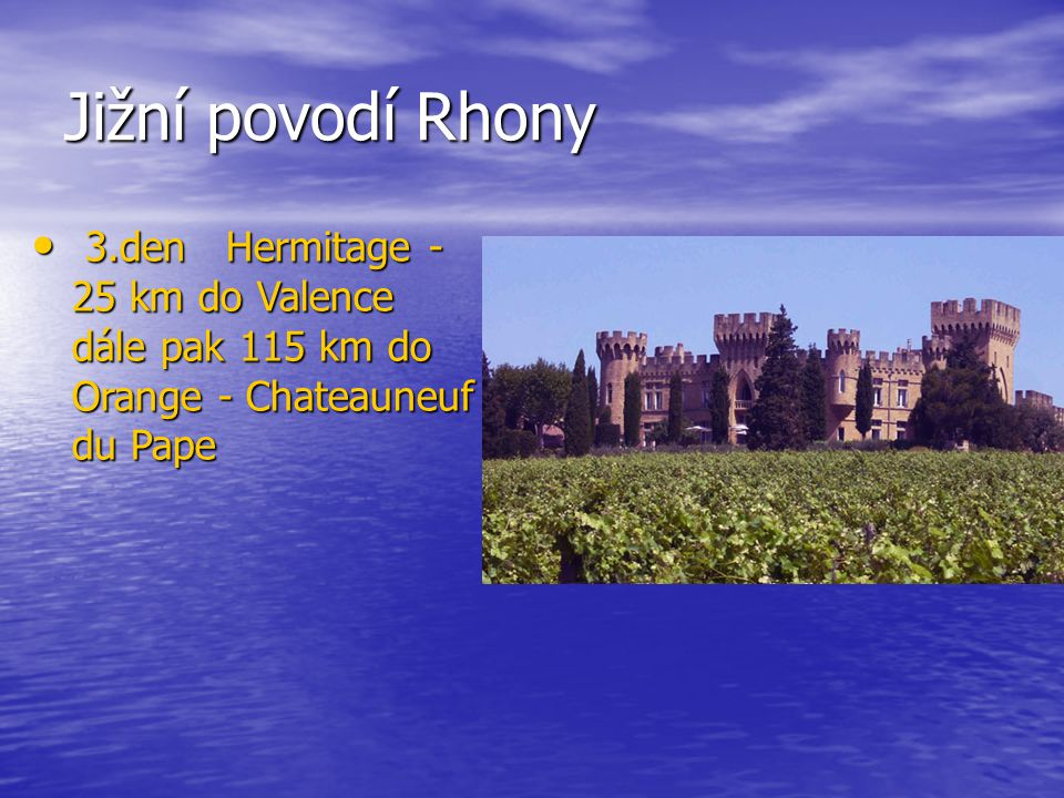 Jižní povodí Rhony 3.den Hermitage -25 km do Valence dále pak 115 km do Orange - Chateauneuf du Pape.