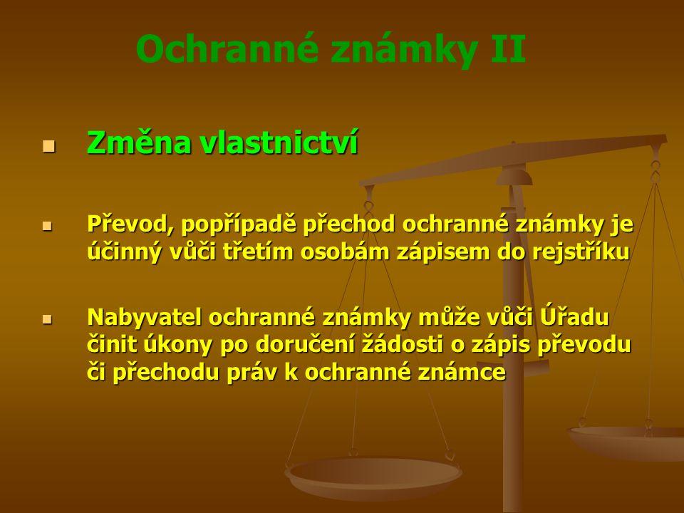 Změna vlastnictví Převod, popřípadě přechod ochranné známky je účinný vůči třetím osobám zápisem do rejstříku.