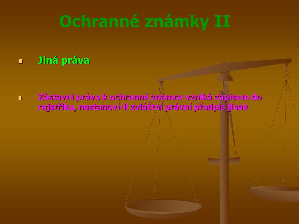 Jiná práva Zástavní právo k ochranné známce vzniká zápisem do rejstříku, nestanoví-li zvláštní právní předpis jinak.