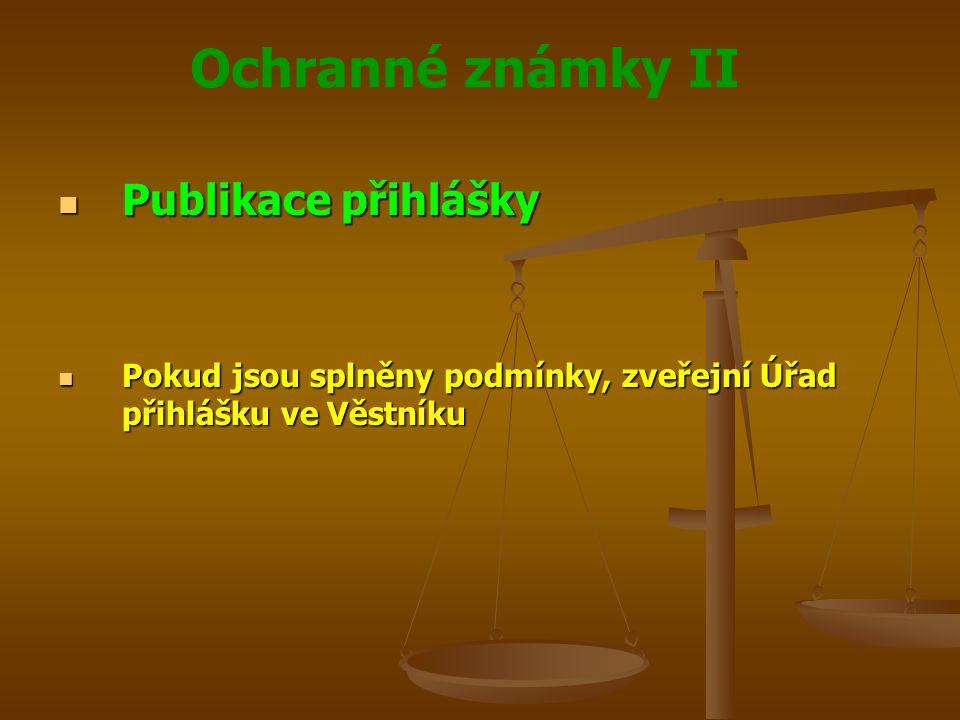 Publikace přihlášky Pokud jsou splněny podmínky, zveřejní Úřad přihlášku ve Věstníku