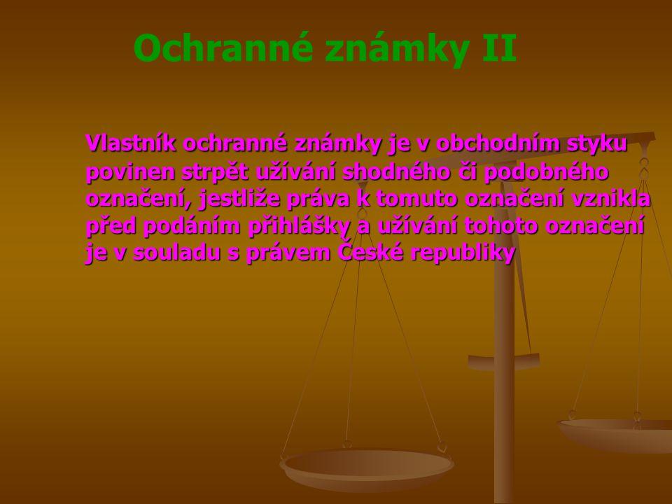 Vlastník ochranné známky je v obchodním styku povinen strpět užívání shodného či podobného označení, jestliže práva k tomuto označení vznikla před podáním přihlášky a užívání tohoto označení je v souladu s právem České republiky