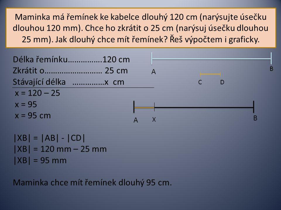 Stávající délka ……………x cm x = 120 – 25 x = 95 x = 95 cm