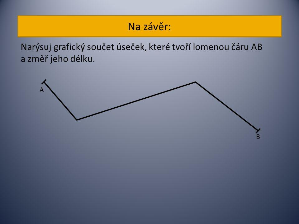 Na závěr: Narýsuj grafický součet úseček, které tvoří lomenou čáru AB