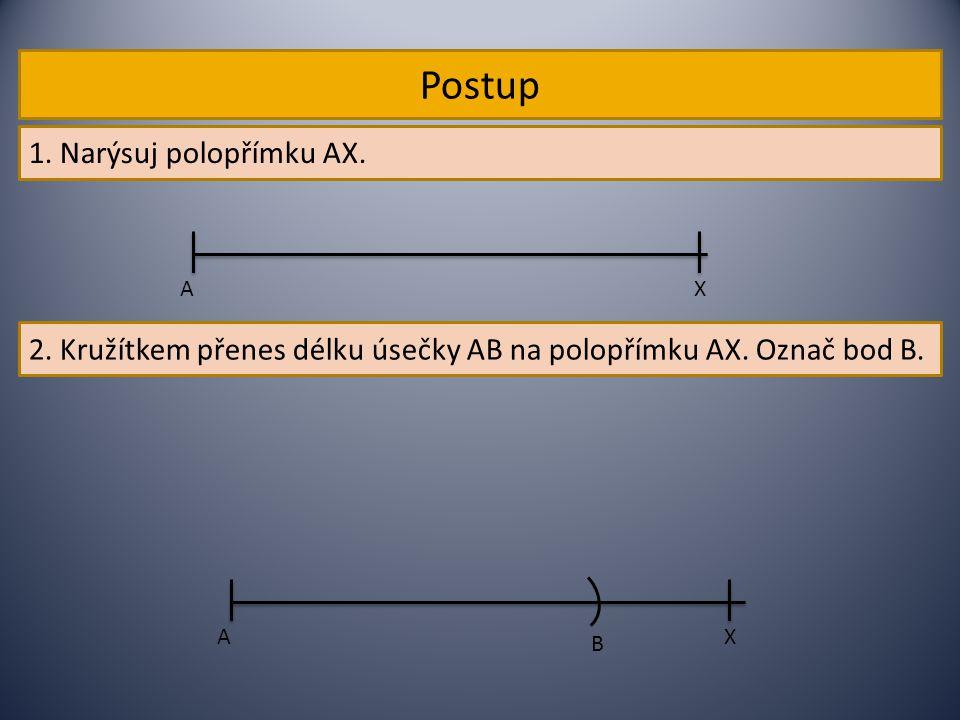 Postup 1. Narýsuj polopřímku AX.